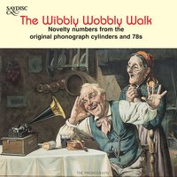 """The Wibbly Wobbly Walk"" Novelty Numbers from the Original Phonographic Cylinders and 78s — сборник"