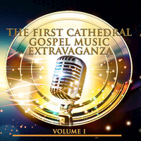 The First Cathedral Gospel Music Extravaganza, Vol. 1 — The First Cathedral Mass Choir