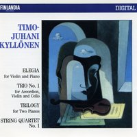 Timo-Juhani Kyllönen : Elegia for Violin and Piano; Trio No.1 for Accordion, Violin and Cello; Trilogy for Two Pianos; String Quartet No.1 — Timo-Juhani Kyllönen : Elegia for Violin and Piano; Trio No.1 for Accordion, Violin and Cello; Trilogy for Two Pianos; String Quartet No.1