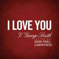 I Love You (feat. Doobie Powell & Karyn Porter) — V. George Smith