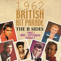 The 1962 British Hit Parade: The B Sides Pt. 2: May-Sept, Vol. 2 — сборник