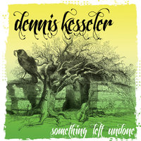 Something Left Undone — Dennis Kesseler