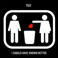 I Should've Known Better - Single — Teez