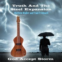 God Accept Storm (feat. Matthew Walker and Frank Frombach) — Truth and the Steel Expansion