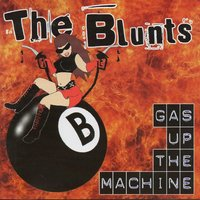 Gas Up the Machine — The Blunts