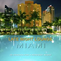 Late Night Lounge Miami - 20 Tracks For A Perfect Night — сборник
