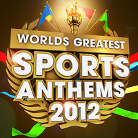 40 Worlds Greatest Sports Anthems 2012 - The only Sport Themes album you'll ever need — London Allstars