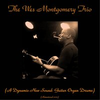 The Wes Montgomery Trio (A Dynamic New Sound: Guitar Organ Drums) — Wes Montgomery
