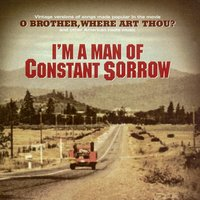 "I'm a Man of Constant Sorrow - Vintage Versions of Songs Made Popular in the Movie ""O Brother Where Art Thou?"" — сборник"