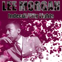 Lee Morgan Indeed / City Lights / Lee Way — Lee Morgan