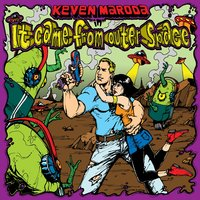 It Came From Outer Space — Keven Maroda