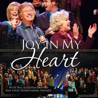 Joy In My Heart — Bill & Gloria Gaither
