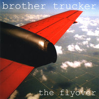 The Flyover — Brother Trucker