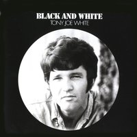 Black & White — Tony Joe White