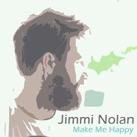 Make Me Happy — Jimmi Nolan