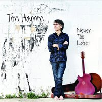 Never Too Late — Tim Hamm