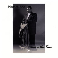 Now is the Time — Maurice Eric