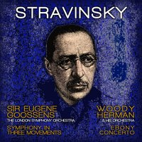 Stravinsky: Symphony in Three Movements & Ebony Concerto — Игорь Фёдорович Стравинский