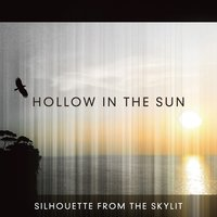 Hollow in the Sun — SILHOUETTE FROM THE SKYLIT