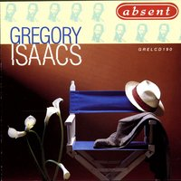 Absent — Gregory Isaacs