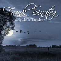 Fly Me To The Moon — Frank Sinatra