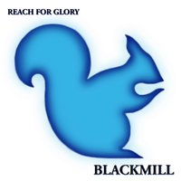 Reach for Glory — Blackmill
