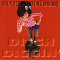 Ditch Diggin' — Southern Culture On The Skids