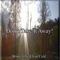Don't Take It Away! — Elvin Cole