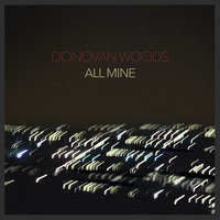 All Mine — Donovan Woods