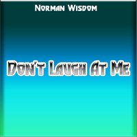 Don't Laugh At Me — Norman Wisdom