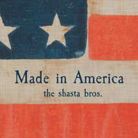 Made in America — The Shasta Bros.