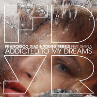 Addicted To My Dreams — Francesco Diaz, Young Rebels, Shena Winchester
