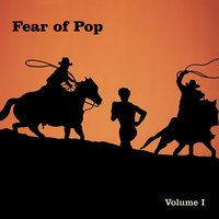 Volume I — Fear Of Pop