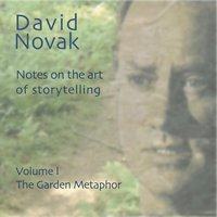 Notes on the Art of Storytelling: The Garden Metaphor, Vol. 1 — David Novak