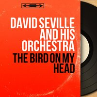 The Bird on My Head — David Seville And His Orchestra