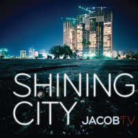 Shining City — JacobTV