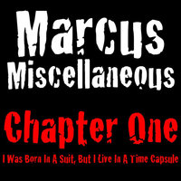 Chapter One: I Was Born In A Suit, But I Live In A Time Capsule — Marcus Miscellaneous