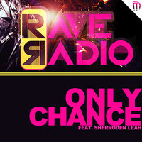 Only Chance — Rave Radio