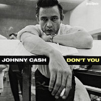 Don't You — Johnny Cash