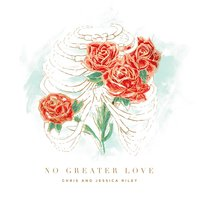 No Greater Love — Chris and Jessica Riley