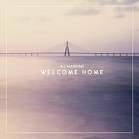Welcome Home — All Mankind