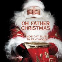 Oh, Father Christmas — Ken Wood