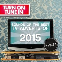Turn on, Tune In - Sounds of the Best T.V. Adverts 2015, Vol. 3 — сборник, Various Composers