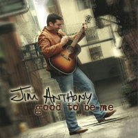 Good to Be Me — Jim Anthony