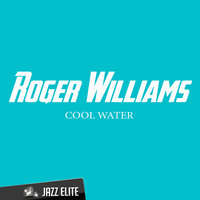 Cool Water — Roger Williams