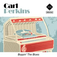 Boppin' The Blues — Carl Perkins