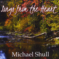 Songs from the Heart — Michael Shull