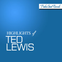 Highlights of Ted Lewis — Ted Lewis