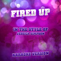 Fired Up (In the Style of Jessica Simpson) - Single — Ameritz Audio Karaoke