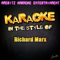 Karaoke - In the Style of Richard Marx — Ameritz Karaoke Entertainment